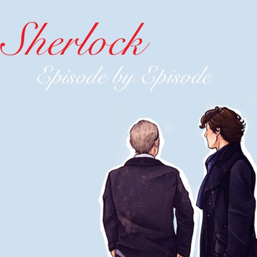 Sherlock: Episode by Episode