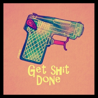 We Get Sh*t Done