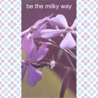be the milky way