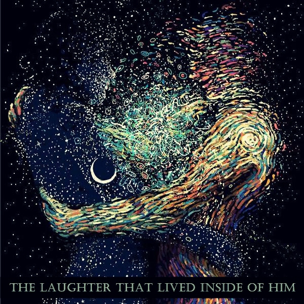 The laughter that lived inside of him