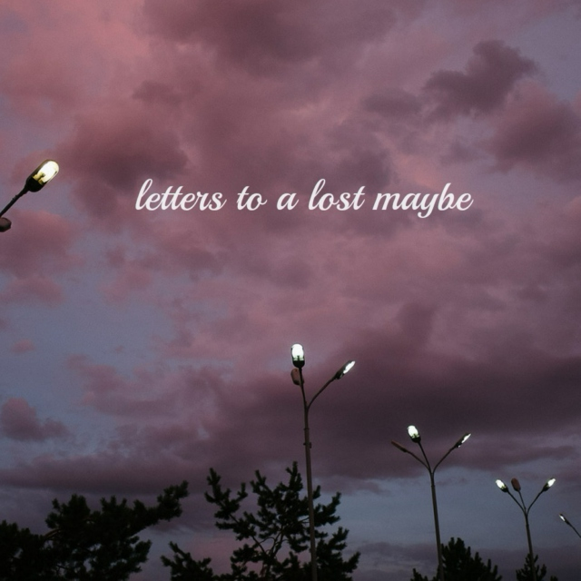 letters to a lost maybe