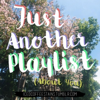 Just Another Playlist (About You)