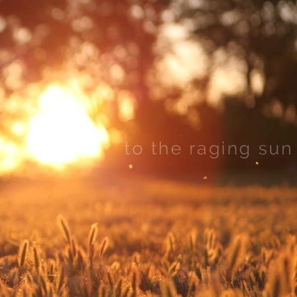 to the raging sun