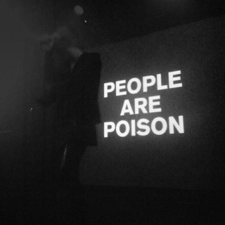people are poison.