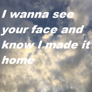 I Wanna See Your Face and Know I Made It Home: For Aaron