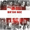 br'oh no (emergency breakup mix)
