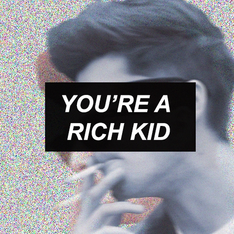 YOU'RE A RICH KID
