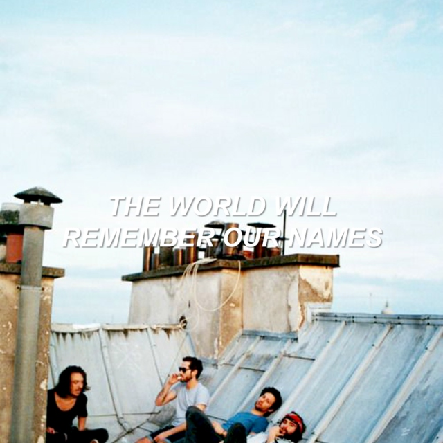 the world will remember our names