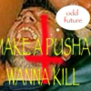 MAKE A PUSHA WANNA KILL