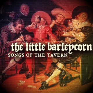 the little barleycorn: songs of the tavern