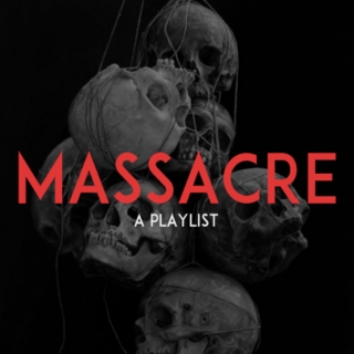 massacre // a playlist