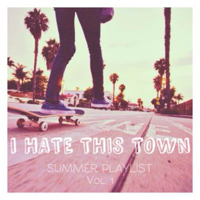 I Hate This Town // Summer Playlist Vol. 1