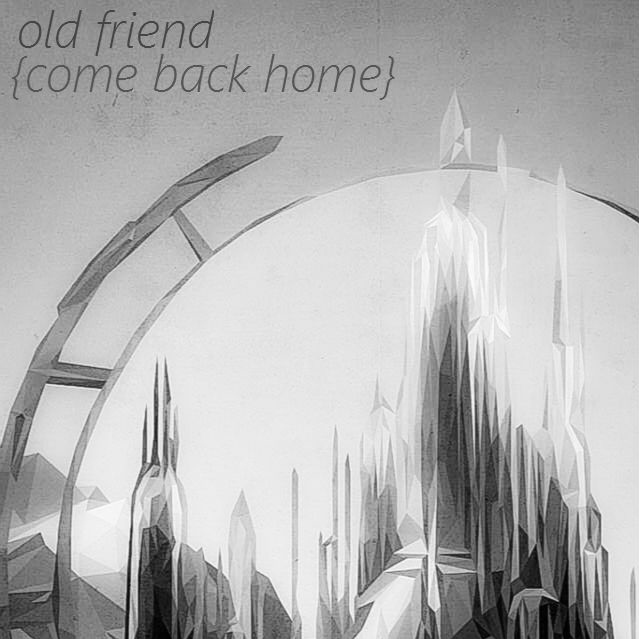 old friend (come back home)