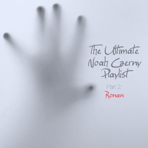 The Ultimate Noah Czerny Playlist: Part 2 (Ronan)