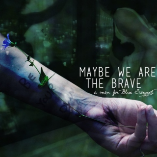 Maybe We Are The Brave