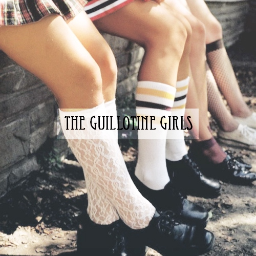 the guillotine girls.