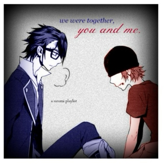 we were together, you and me.