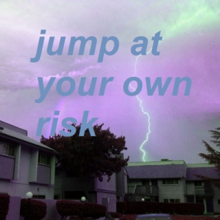 jump at your own risk