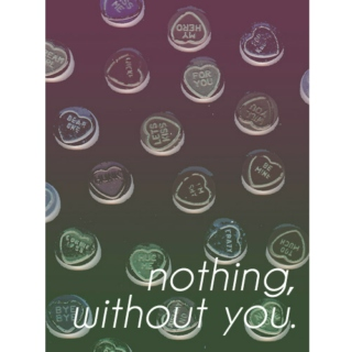 Nothing, Without You.
