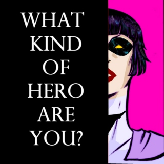 What Kind Of Hero Are You?