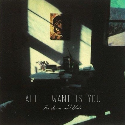 [For Isaac and Blake] - All I Want Is You