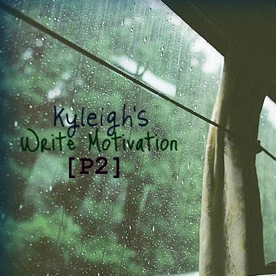 Kyleigh's Write Motivation [P2]