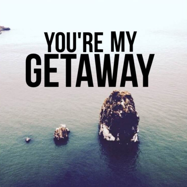you're my getaway