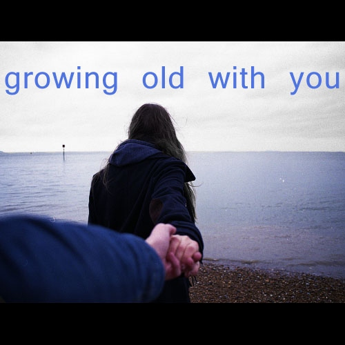 growing old with you