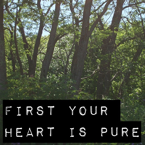 First Your Heart Is Pure
