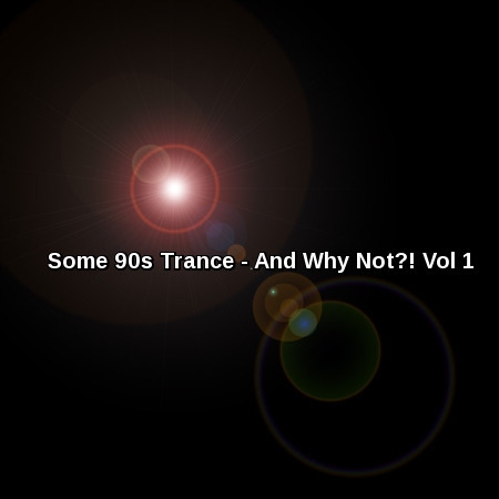 Some 90s Trance - And Why Not?! - Vol 1