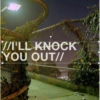 //I'll Knock You Out//
