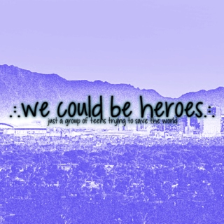 .:.we could be heroes.:.