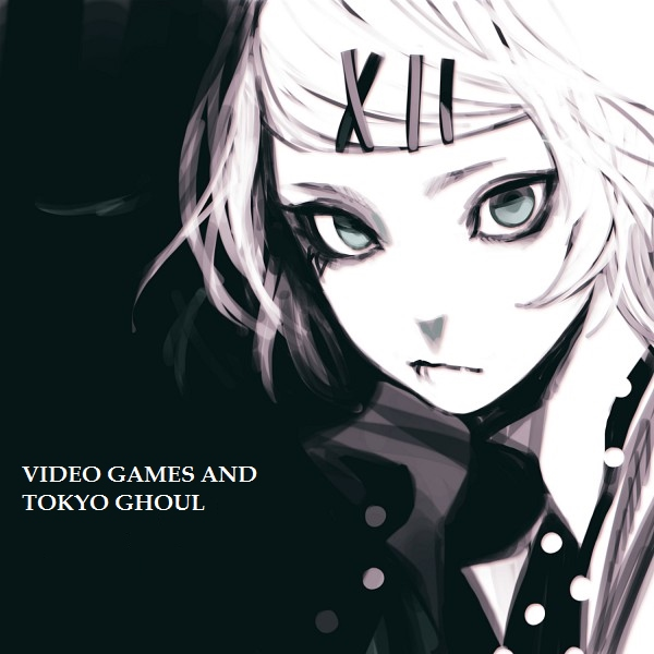 ♦ video games and tokyo ghoul ♦