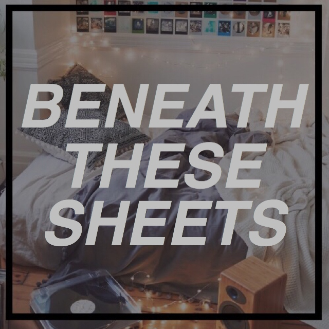 beneath these sheets