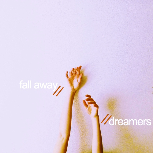 fall away // dreamers