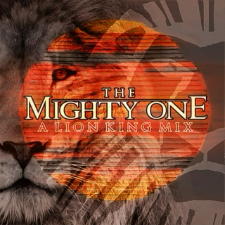 THE MIGHTY ONE: A Lion King Mix