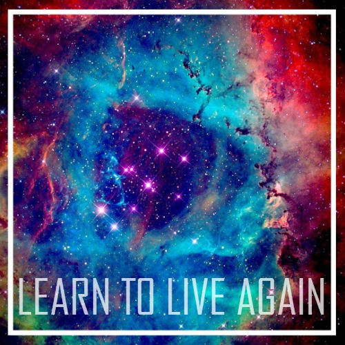 LEARN TO LIVE AGAIN