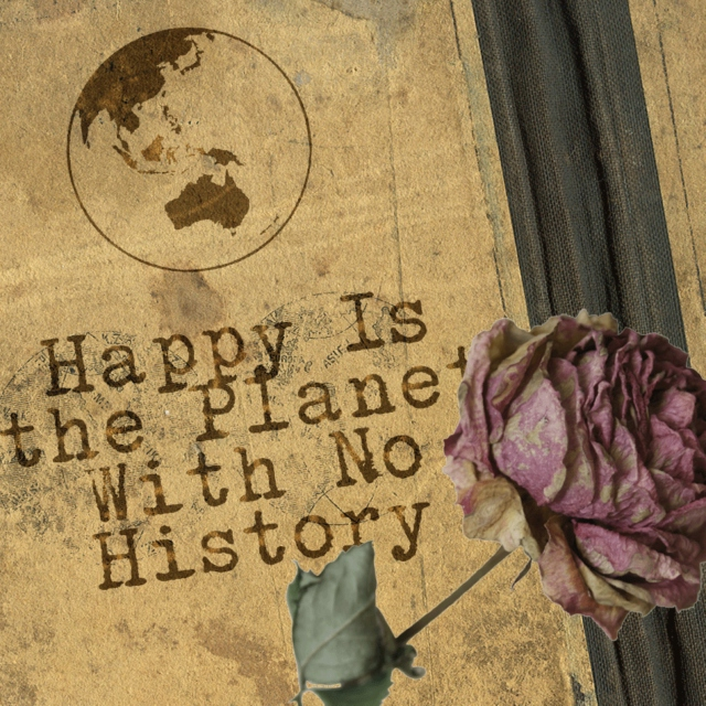 Happy Is the Planet Which Has No History