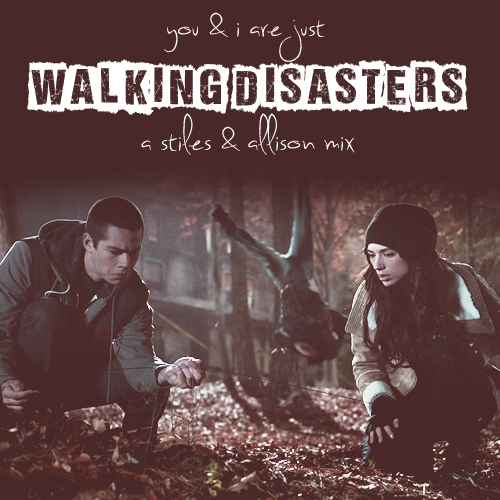 you & i are just walking disasters