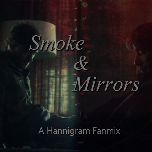 Smoke and Mirrors: A Hannigram Fanmix