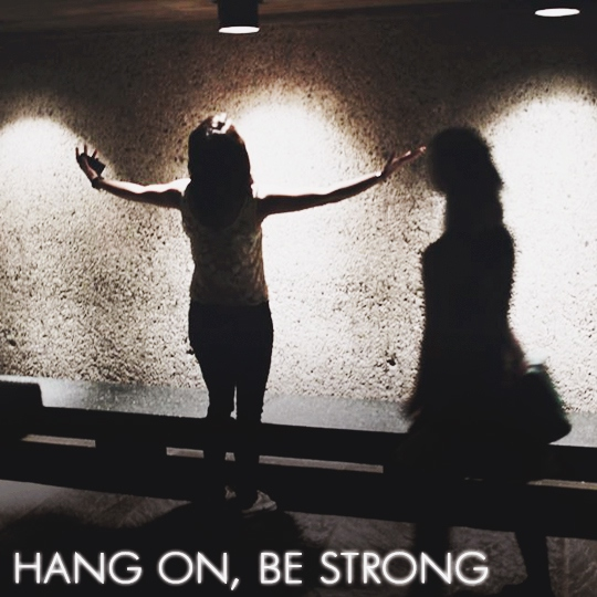 Hang on, be strong