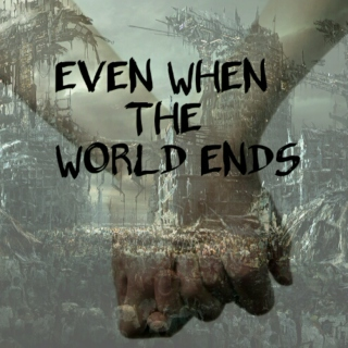 Even When The World Ends