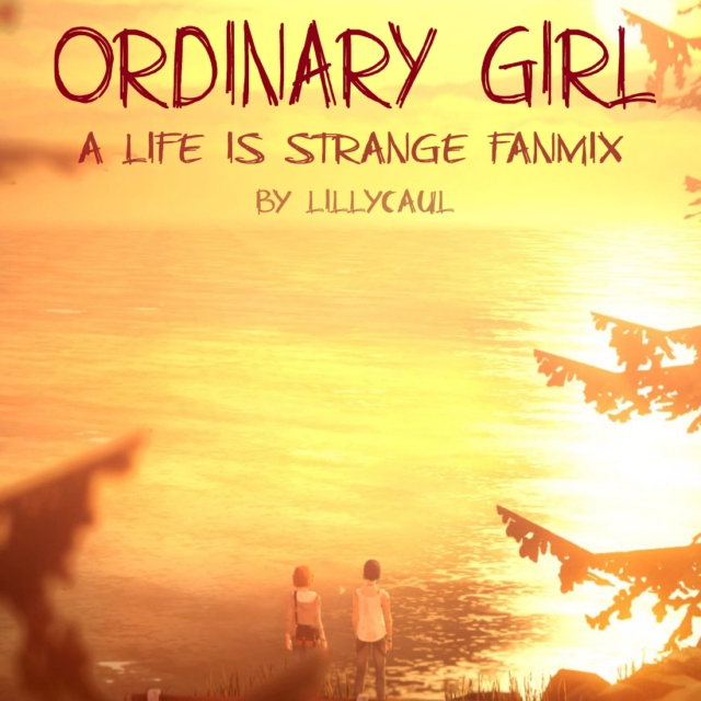 Ordinary Girl, a Life is Strange Fanmix