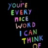 you're every nice word i can think of