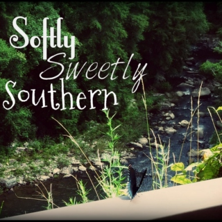 Softly, Sweetly, Southern