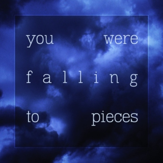 you were falling to pieces