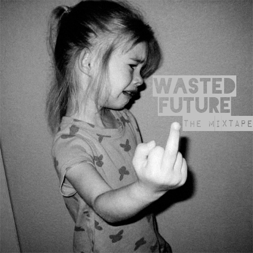 Wasted Future: the mixtape