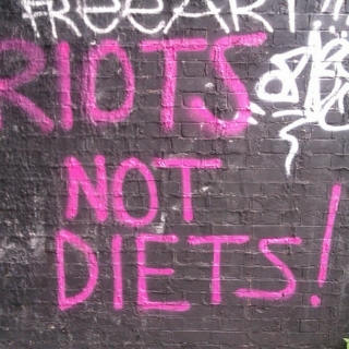 RIOTS NOT DIETS