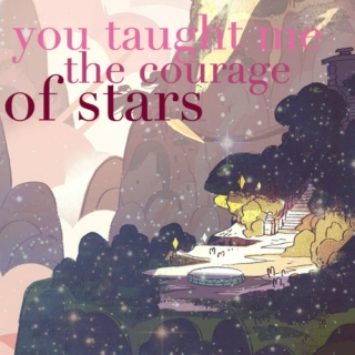 you taught me the courage of stars