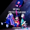 We Will Protect Your Kind